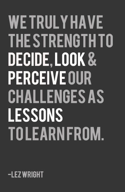 WE TRULY HAVE STRENGTH TO DECIDE, LOOK & PERCEIVE….